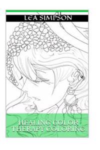 Healing Color Therapy Coloring: Art Therapy, Calm and Anti Stress Mandala Coloring Book