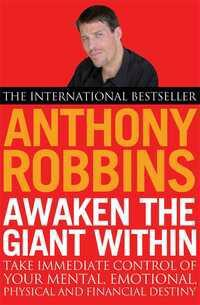 """Awaken the Giant Within: How to Take Immediate Control of Your Mental, Emotional, Physical and Financial Life  """
