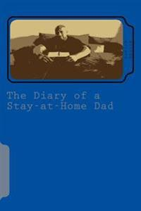 The Diary of a Stay-At-Home Dad: My Journal Behind Bars