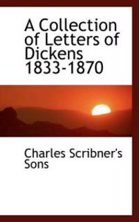 A Collection of Letters of Dickens 1833-1870