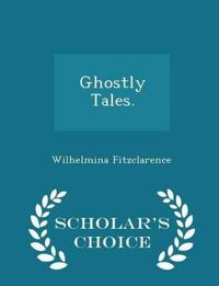 Ghostly Tales. - Scholar's Choice Edition