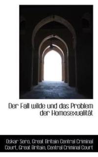 Der Fall Wilde Und Das Problem Der Homosexualitat