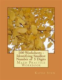 100 Worksheets - Identifying Smallest Number of 5 Digits: Math Practice Workbook