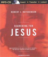 Searching for Jesus: New Discoveries in the Quest for Jesus of Nazareth - And How They Confirm the Gospel Accounts