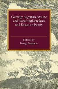 Coleridge Biographia Literaria Chapters I-IV, XIV-XXII, Wordsworth Prefaces and Essays on Poetry 1800-1815