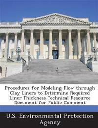 Procedures for Modeling Flow Through Clay Liners to Determine Required Liner Thickness Technical Resource Document for Public Comment