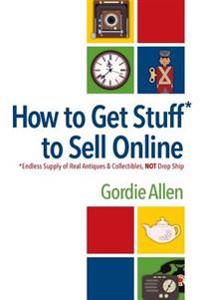 How to Get Stuff* to Sell Online: *Endless Supply of Real Antiques & Collectibles, Not Drop Ship
