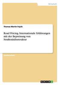 Road Pricing. Internationale Erfahrungen Mit Der Bepreisung Von Straeninfrastruktur