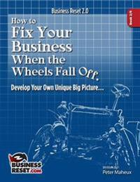 How to Fix Your Business When the Wheels Fall Off...: Develop Your Own Unique Picture