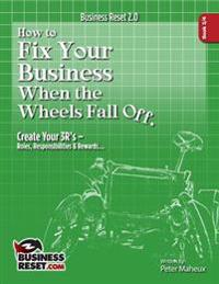 How to Fix Your Business When the Wheels Fall Off...: Create Your 3r's - Roles, Responsibilities & Rewards