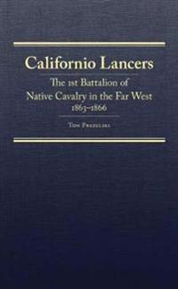 Californio Lancers: The 1st Battalion of Native Cavalry in the Far West, 18631866