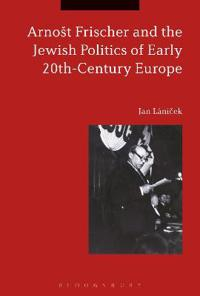 Arnost Frischer and the Jewish Politics of Early 20th-Century Europe