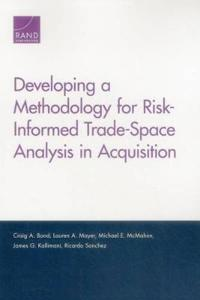 Developing a Methodology for Risk-Informed Trade-Space Analysis in Acquisition
