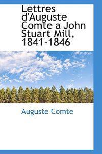 Lettres D'auguste Comte a John Stuart Mill, 1841-1846