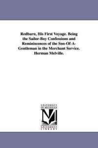 Redburn, His First Voyage, Being the Sailor-boy Confessions and Reminiscences of the Son-of-a-gentleman in the Merchant Service