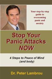 Stop Your Panic Attacks Now: Your Step-By-Step Guide to Feeling Relaxed and Calm