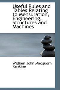 Useful Rules and Tables Relating to Mensuration, Engineering, Structures and Machines