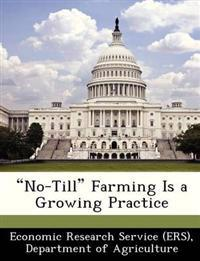 No-Till Farming Is a Growing Practice