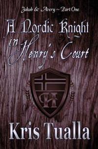 A Nordic Knight in Henry's Court: Jakob & Avery - Part One