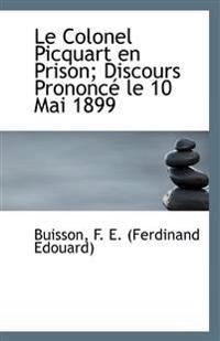 Le Colonel Picquart En Prison: Discours Prononce Le 10 Mai 1899