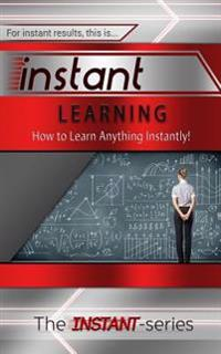 Instant Learning: How to Learn Anything Instantly!