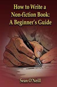 How to Write a Non-Fiction Book: A Beginner's Guide