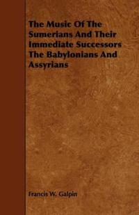 The Music of the Sumerians and Their Immediate Successors the Babylonians and Assyrians