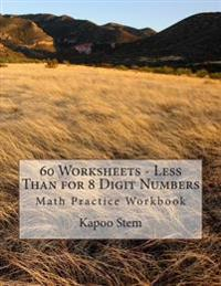 60 Worksheets - Less Than for 8 Digit Numbers: Math Practice Workbook