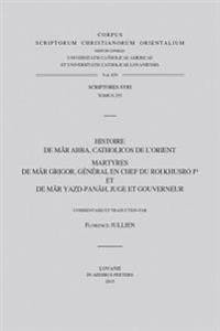 Histoire de Mar Abba, Catholicos de L'Orient: Martyres de Mar Grigor, General En Chef Du Roi Khusro Ier Et de Mar Yazd-Panah, Juge Et Gouverneur. V.