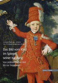 Das Bild Vom Kind Im Spiegel Seiner Kleidung: Von Prahistorischer Zeit Bis Zur Gegenwart