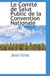 Le Comite De Salut Public De La Convention Nationale