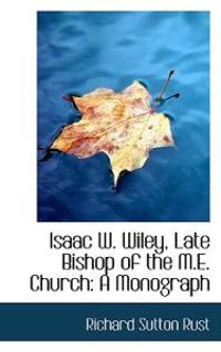 Isaac W. Wiley, Late Bishop of the M.E. Church