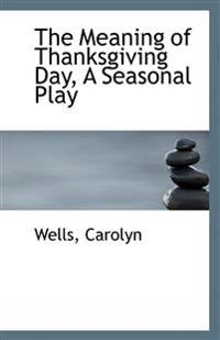 The Meaning of Thanksgiving Day, a Seasonal Play