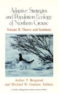 Adaptive Strategies and Population of Northern Grouse: Volume II. Theory and Synthesis