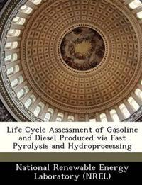 Life Cycle Assessment of Gasoline and Diesel Produced Via Fast Pyrolysis and Hydroprocessing