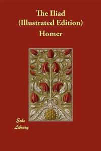 The Iliad (Illustrated Edition)