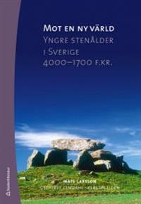 Mot en ny värld : yngre stenåldern i Sverige 4000-1700 f. kr.