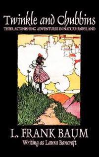 Twinkle and Chubbins by L. Frank Baum, Fiction, Fantasy, Fairy Tales, Folk Tales, Legends & Mythology