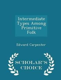 Intermediate Types Among Primitive Folk - Scholar's Choice Edition