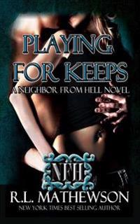 Playing for Keeps: A Neighbor from Hell Novel