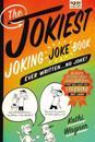 The Jokiest Joking Joke Book Ever Written . . . No Joke!: 2,001 Brand-New Side-Splitters That Will Keep You Laughing Out Loud