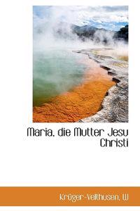 Maria, Die Mutter Jesu Christi