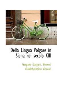 Della Lingua Volgare in Siena Nel Secolo XIII