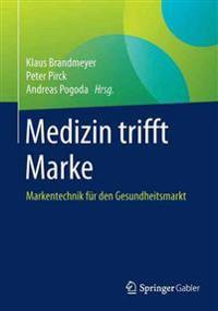 Medizin Trifft Marke: Markentechnik Fur Den Gesundheitsmarkt