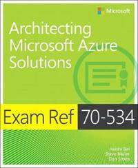 Exam Ref 70-534 Architecting Microsoft Azure Solutions
