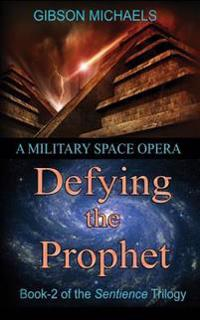 Defying the Prophet: Book-2 in the Sentience Trilogy