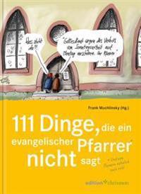 111 Dinge, Die Ein Evangelischer Pfarrer Nicht Sagt (Und Eine Pfarrerin Naturlich Auch Nicht): Mit Cartoons Von Klaus Stuttmann