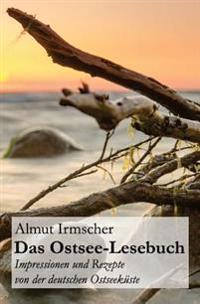 Das Ostsee-Lesebuch: Impressionen Und Rezepte Von Der Deutschen Ostseekuste