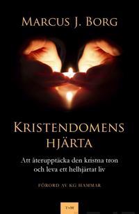 Kristendomens hjärta - Att återupptäcka den kristna tron och leva ett helhjärtat liv