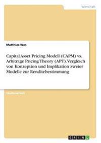 Capital Asset Pricing Modell (Capm) vs. Arbitrage Pricing Theory (Apt). Vergleich Von Konzeption Und Implikation Zweier Modelle Zur Renditebestimmung